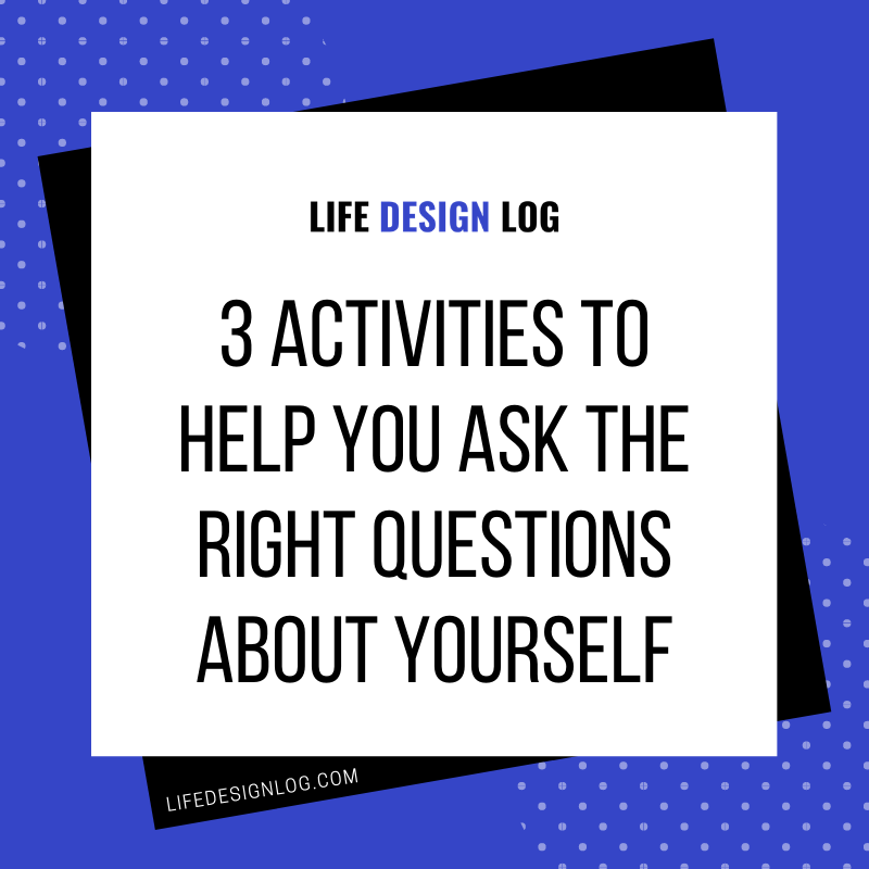 3 activities to help you ask the right questions about yourself